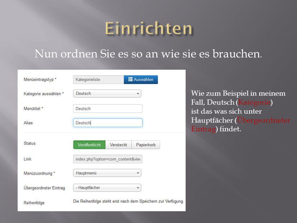 Nun ordnen Sie es so an wie sie es brauchen. Wie zum Beispiel in meinem Fall, Deutsch (Kategorie) ist das was sich unter Hauptfächer (Übergeordneter E