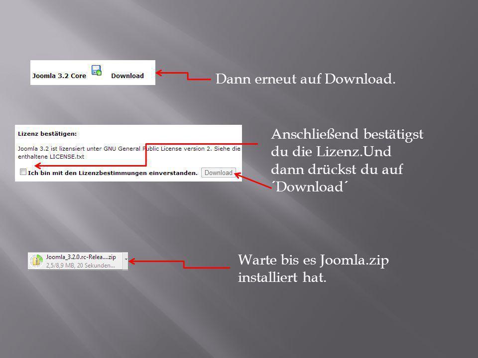 Dann erneut auf Download. Anschließend bestätigst du die Lizenz.Und dann drückst du auf ´Download´ Warte bis es Joomla.zip installiert hat.