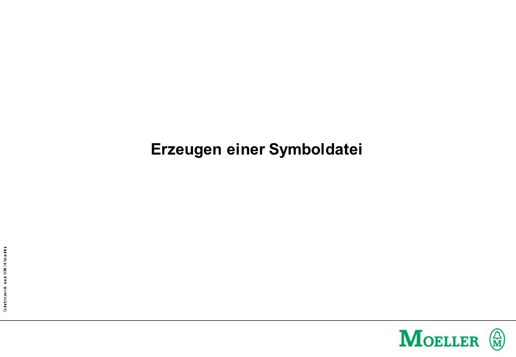 Schutzvermerk nach DIN 34 beachten Erzeugen einer Symboldatei