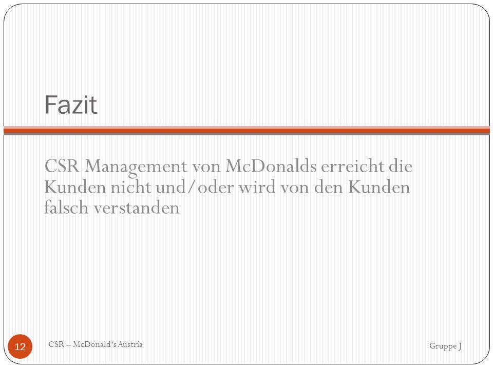 Fazit CSR Management von McDonalds erreicht die Kunden nicht und/oder wird von den Kunden falsch verstanden Gruppe J CSR – McDonald's Austria 12
