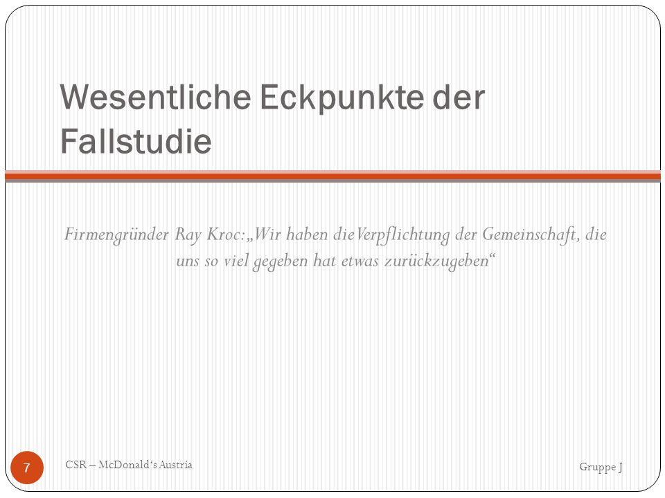 Unternehmerische Sozialverantwortung aus Sicht des Unternehmens Gruppe J CSR – McDonald's Austria 8 Umweltbewusstsein des Unternehmens Nachhaltiges Müllmanagement 3 Prinzipien Energiemanagement Kooperation mit Greenpeace Kundenzufriedenheit Qualität Hygiene Produkte aus heimischer Umgebung Inhaltsangaben auf jedem Produkt Externe Kontrollen