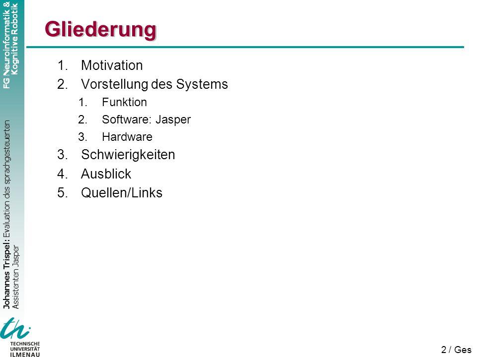 Johannes Trispel: Evaluation des sprachgesteuerten Assistenten Jasper FG Neuroinformatik & Kognitive Robotik 2 / Ges Gliederung 1.Motivation 2.Vorstellung des Systems 1.Funktion 2.Software: Jasper 3.Hardware 3.Schwierigkeiten 4.Ausblick 5.Quellen/Links