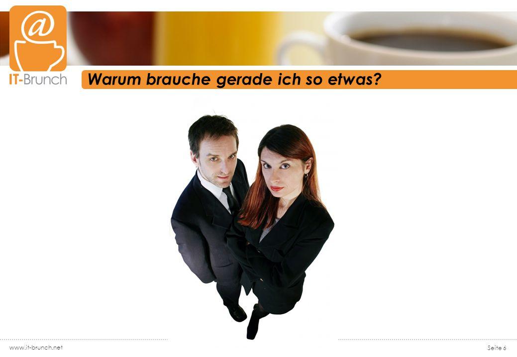 www.it-brunch.net Seite 6 Warum brauche gerade ich so etwas