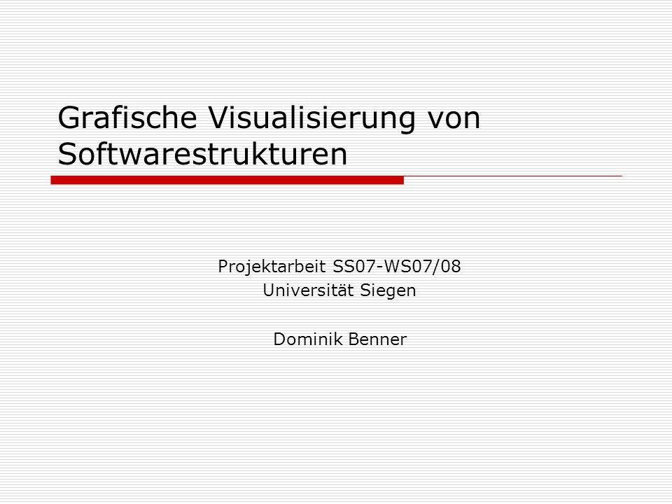 Grafische Visualisierung von Softwarestrukturen Projektarbeit SS07-WS07/08 Universität Siegen Dominik Benner