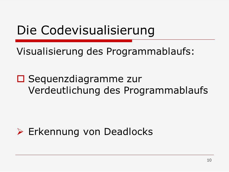 Die Codevisualisierung Visualisierung des Programmablaufs:  Sequenzdiagramme zur Verdeutlichung des Programmablaufs  Erkennung von Deadlocks 10