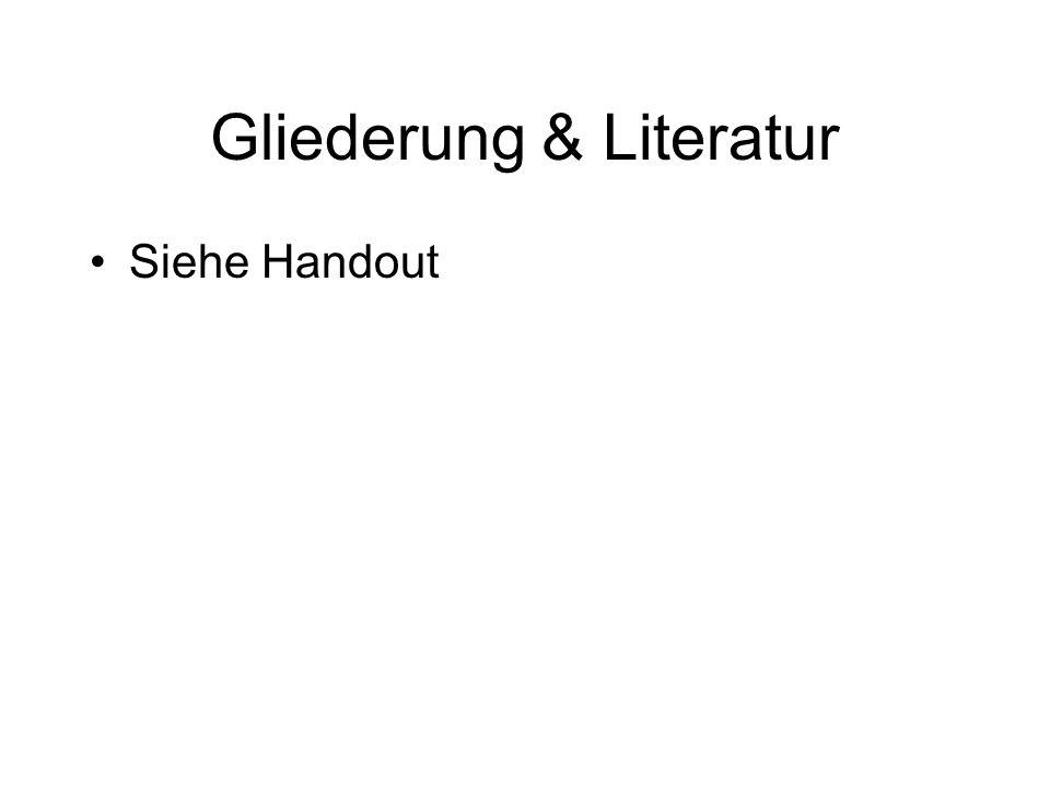 Gliederung & Literatur Siehe Handout