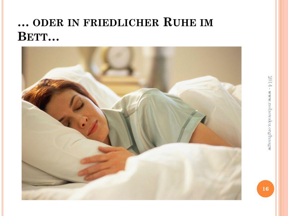 … ODER IN FRIEDLICHER R UHE IM B ETT … 2014 - www.nofaevaku.org/haagw 16