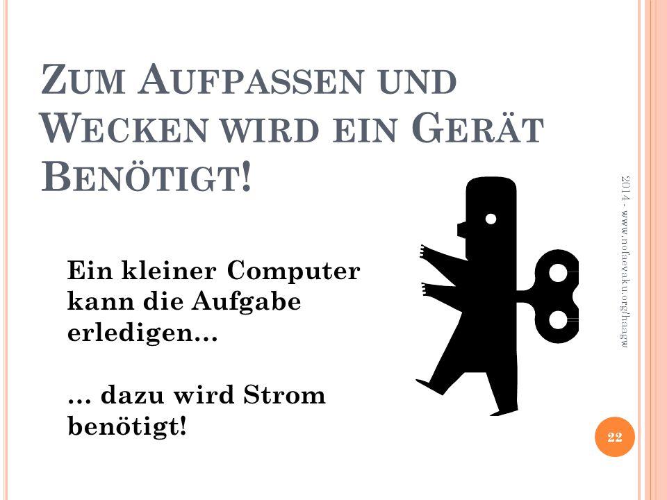 2014 - www.nofaevaku.org/haagw 22 Ein kleiner Computer kann die Aufgabe erledigen… … dazu wird Strom benötigt.