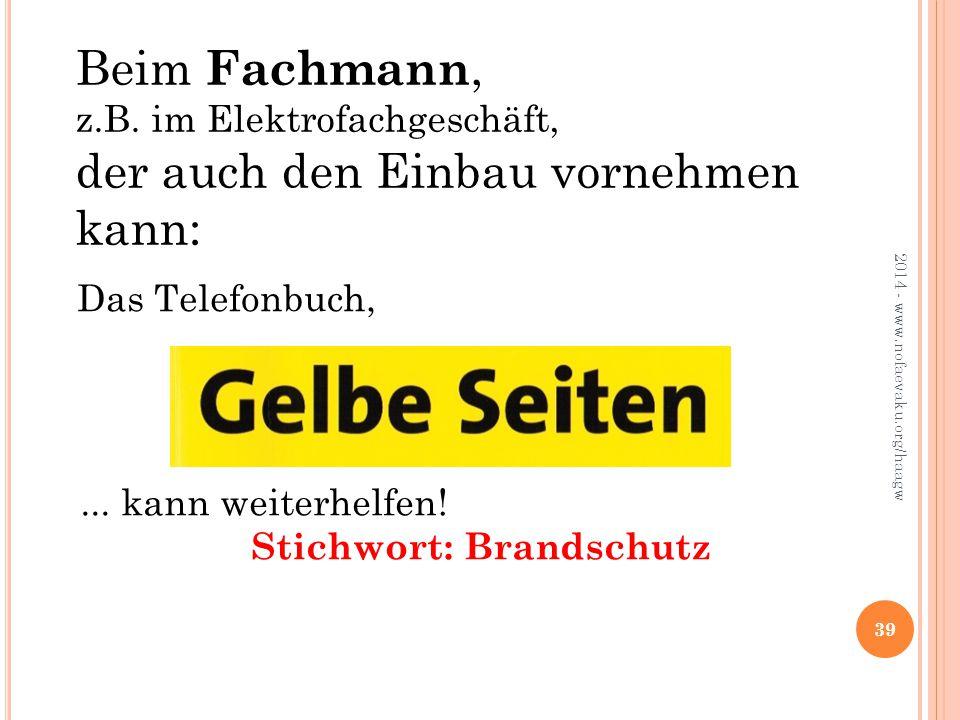 2014 - www.nofaevaku.org/haagw 39 Beim Fachmann, z.B.