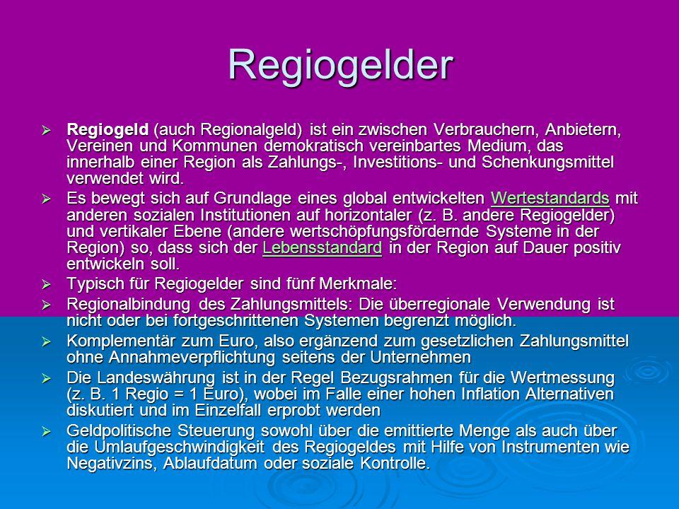 Regiogelder  Regiogeld (auch Regionalgeld) ist ein zwischen Verbrauchern, Anbietern, Vereinen und Kommunen demokratisch vereinbartes Medium, das inne