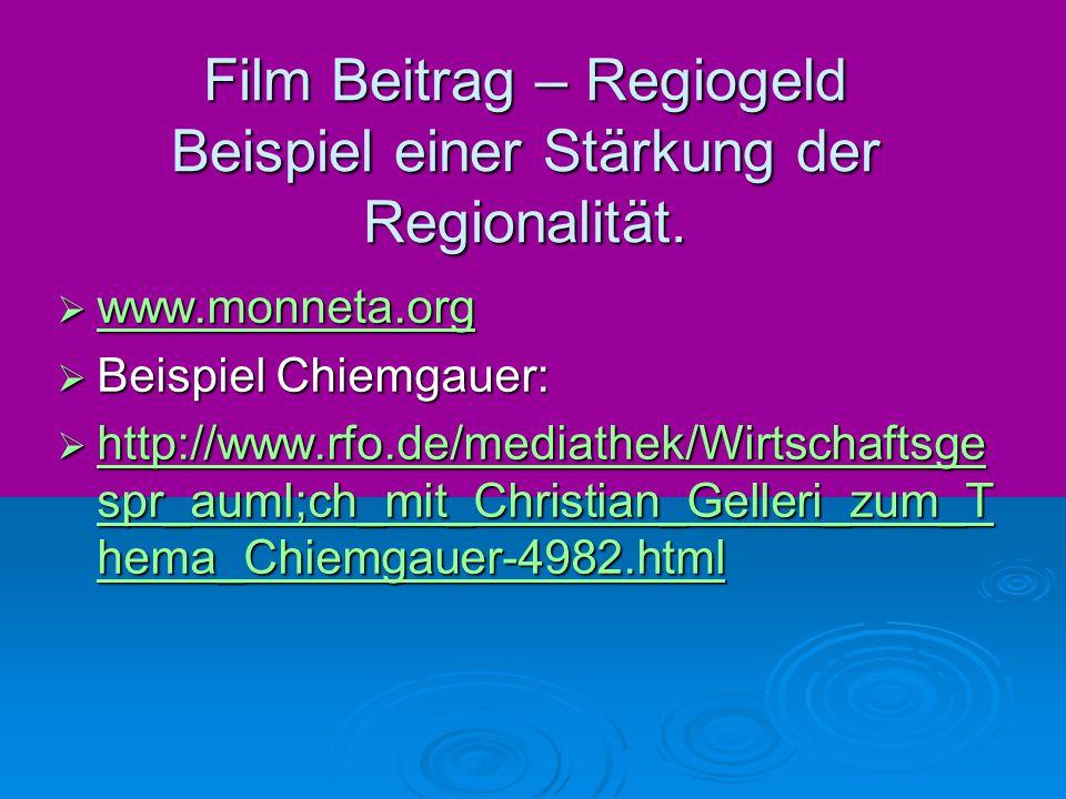 Film Beitrag – Regiogeld Beispiel einer Stärkung der Regionalität.  www.monneta.org www.monneta.org  Beispiel Chiemgauer:  http://www.rfo.de/mediat