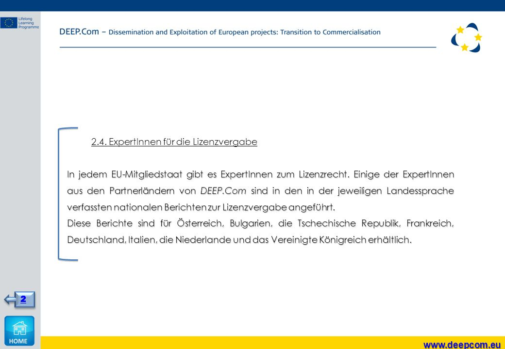 2.4. ExpertInnen für die Lizenzvergabe In jedem EU-Mitgliedstaat gibt es ExpertInnen zum Lizenzrecht. Einige der ExpertInnen aus den Partnerländern vo