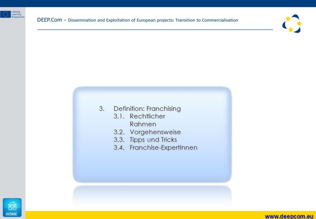 3.Definition: Franchising 3.1. Rechtlicher Rahmen 3.2.Vorgehensweise 3.3.Tipps und Tricks 3.4. Franchise-ExpertInnen