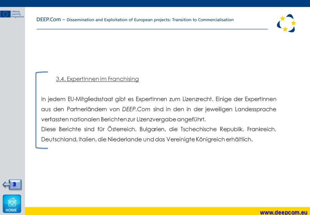 3.4. ExpertInnen im Franchising In jedem EU-Mitgliedsstaat gibt es ExpertInnen zum Lizenzrecht. Einige der ExpertInnen aus den Partnerländern von DEEP
