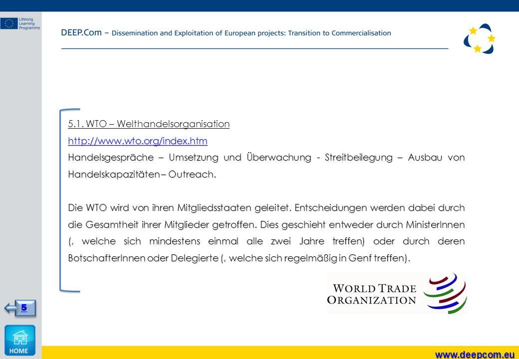 5.1. WTO – Welthandelsorganisation http://www.wto.org/index.htm Handelsgespräche – Umsetzung und Überwachung - Streitbeilegung – Ausbau von Handelskap