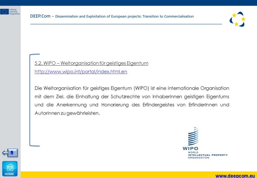 5.2. WIPO – Weltorganisation für geistiges Eigentum http://www.wipo.int/portal/index.html.en Die Weltorganisation für geistiges Eigentum (WIPO) ist ei