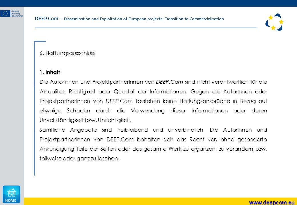 www.deepcom.eu 6. Haftungsausschluss 1. Inhalt Die AutorInnen und ProjektpartnerInnen von DEEP.Com sind nicht verantwortlich für die Aktualität, Richt