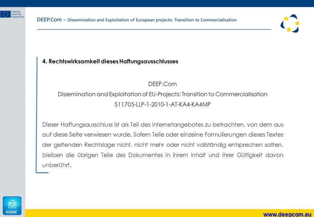 www.deepcom.eu 4. Rechtswirksamkeit dieses Haftungsausschlusses DEEP.Com Dissemination and Exploitation of EU-Projects: Transition to Commercialisatio
