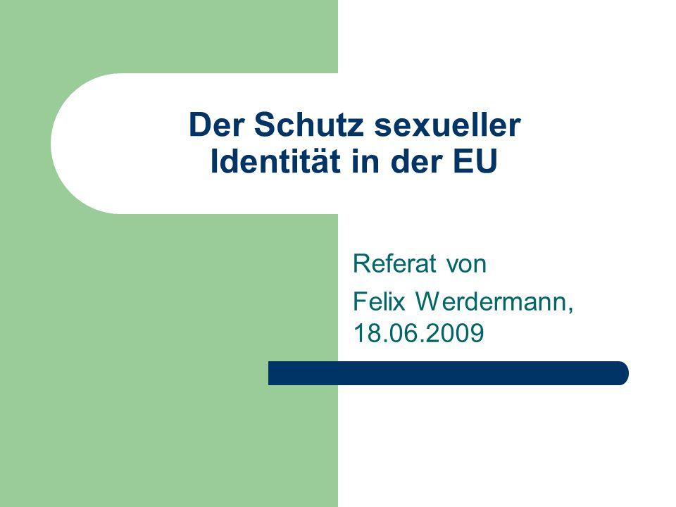 Der Schutz sexueller Identität in der EU Referat von Felix Werdermann, 18.06.2009