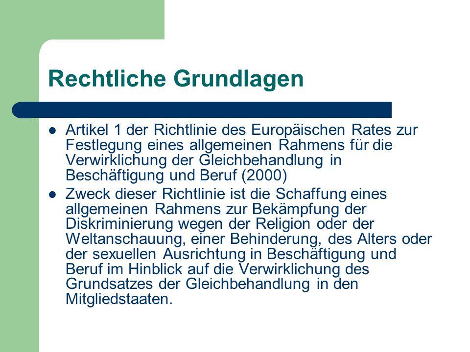 Rechtliche Grundlagen Artikel 1 der Richtlinie des Europäischen Rates zur Festlegung eines allgemeinen Rahmens für die Verwirklichung der Gleichbehand