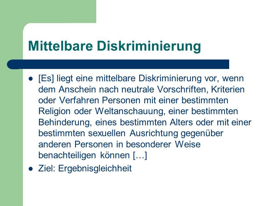 Mittelbare Diskriminierung [Es] liegt eine mittelbare Diskriminierung vor, wenn dem Anschein nach neutrale Vorschriften, Kriterien oder Verfahren Pers