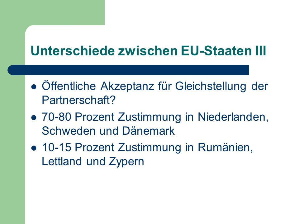 Unterschiede zwischen EU-Staaten III Öffentliche Akzeptanz für Gleichstellung der Partnerschaft? 70-80 Prozent Zustimmung in Niederlanden, Schweden un