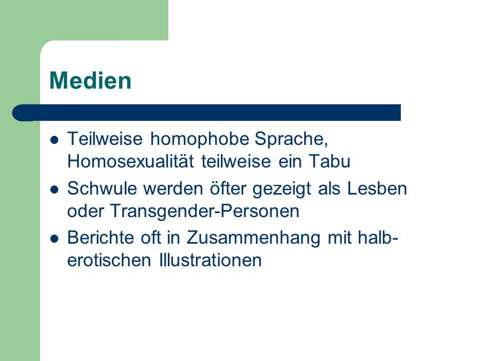 Medien Teilweise homophobe Sprache, Homosexualität teilweise ein Tabu Schwule werden öfter gezeigt als Lesben oder Transgender-Personen Berichte oft i