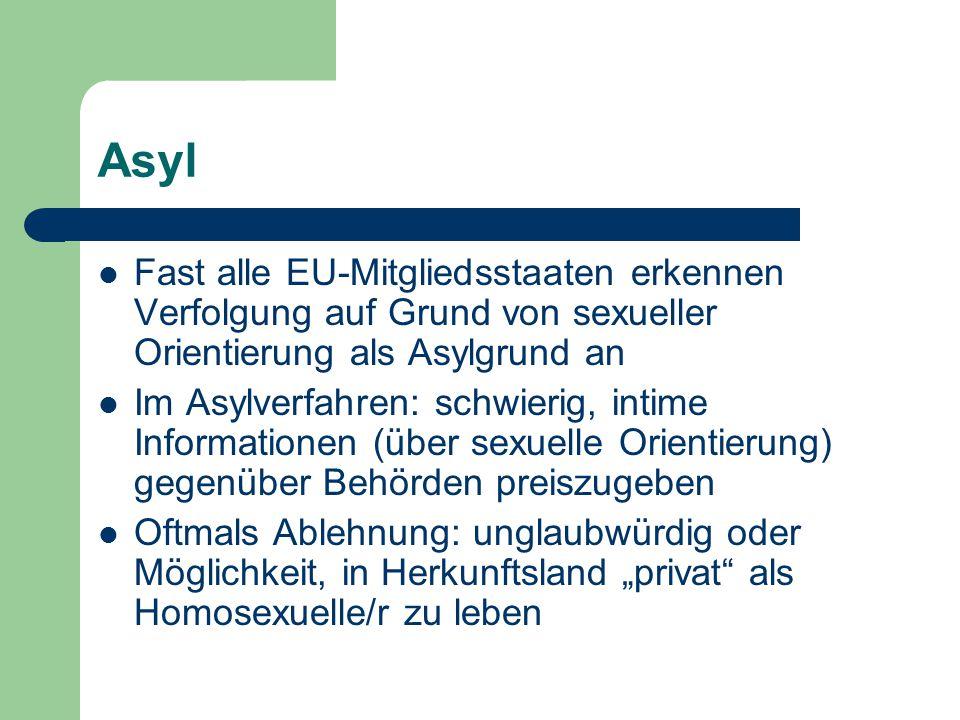 Asyl Fast alle EU-Mitgliedsstaaten erkennen Verfolgung auf Grund von sexueller Orientierung als Asylgrund an Im Asylverfahren: schwierig, intime Infor