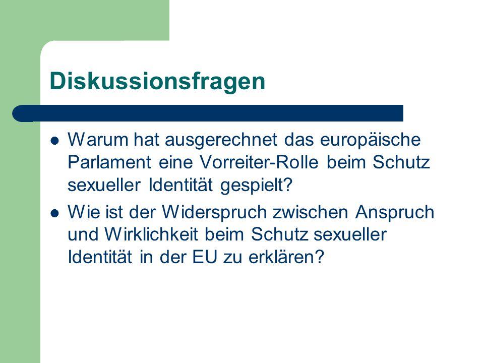 Diskussionsfragen Warum hat ausgerechnet das europäische Parlament eine Vorreiter-Rolle beim Schutz sexueller Identität gespielt? Wie ist der Widerspr