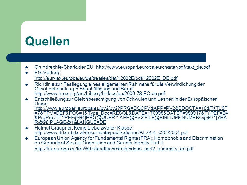Quellen Grundrechte-Charta der EU: http://www.europarl.europa.eu/charter/pdf/text_de.pdfhttp://www.europarl.europa.eu/charter/pdf/text_de.pdf EG-Vertr