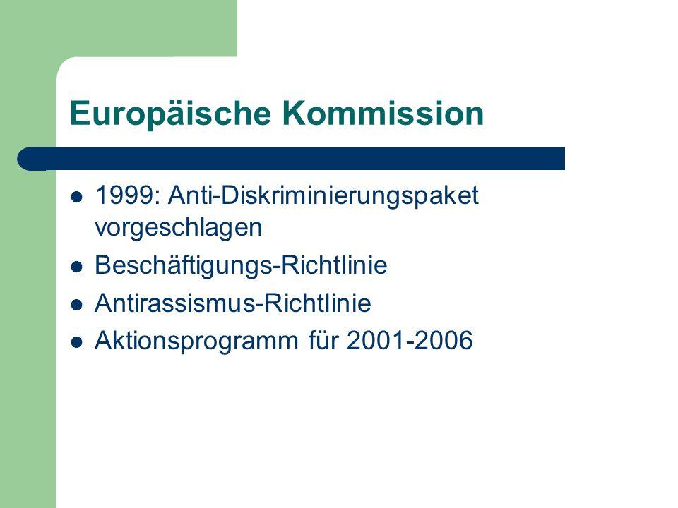 Europäische Kommission 1999: Anti-Diskriminierungspaket vorgeschlagen Beschäftigungs-Richtlinie Antirassismus-Richtlinie Aktionsprogramm für 2001-2006