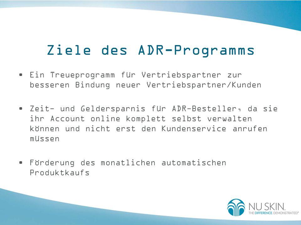 Ziele des ADR-Programms Ein Treueprogramm für Vertriebspartner zur besseren Bindung neuer Vertriebspartner/Kunden Zeit- und Geldersparnis für ADR-Best