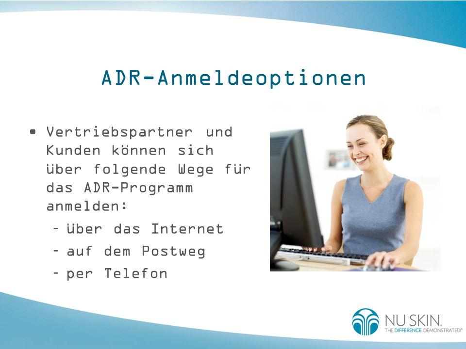 ADR-Anmeldeoptionen Vertriebspartner und Kunden können sich über folgende Wege für das ADR-Programm anmelden: –über das Internet –auf dem Postweg –per
