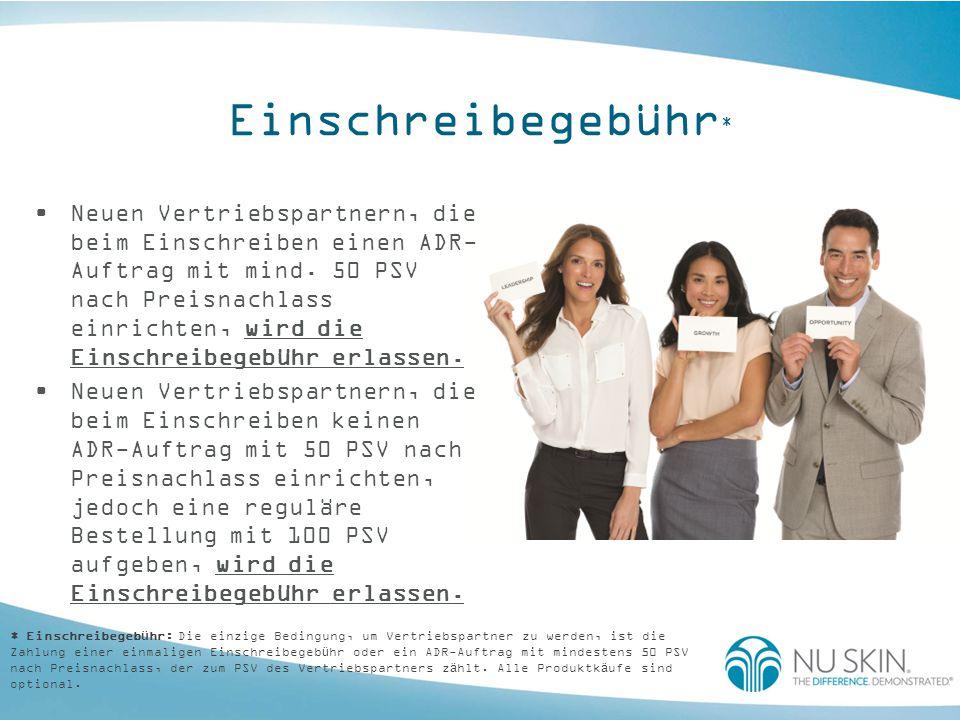 Einschreibegebühr * Neuen Vertriebspartnern, die beim Einschreiben einen ADR- Auftrag mit mind. 50 PSV nach Preisnachlass einrichten, wird die Einschr