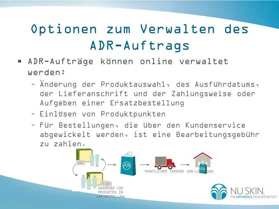 Optionen zum Verwalten des ADR-Auftrags ADR-Aufträge können online verwaltet werden: –Änderung der Produktauswahl, des Ausführdatums, der Lieferanschr