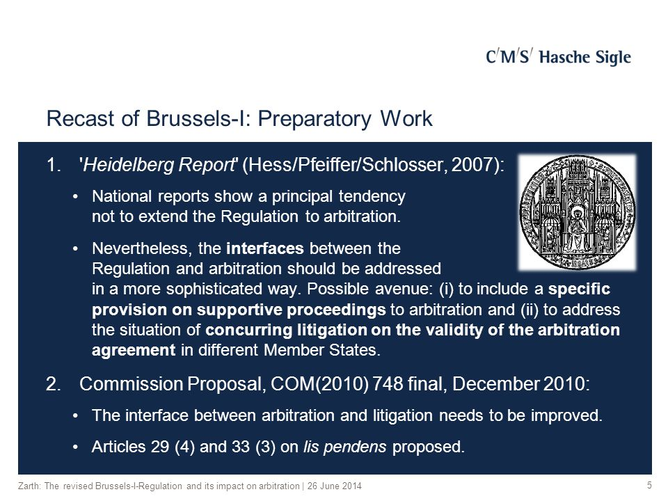 Recast of Brussels-I: Preparatory Work 1. Heidelberg Report (Hess/Pfeiffer/Schlosser, 2007): National reports show a principal tendency not to extend the Regulation to arbitration.