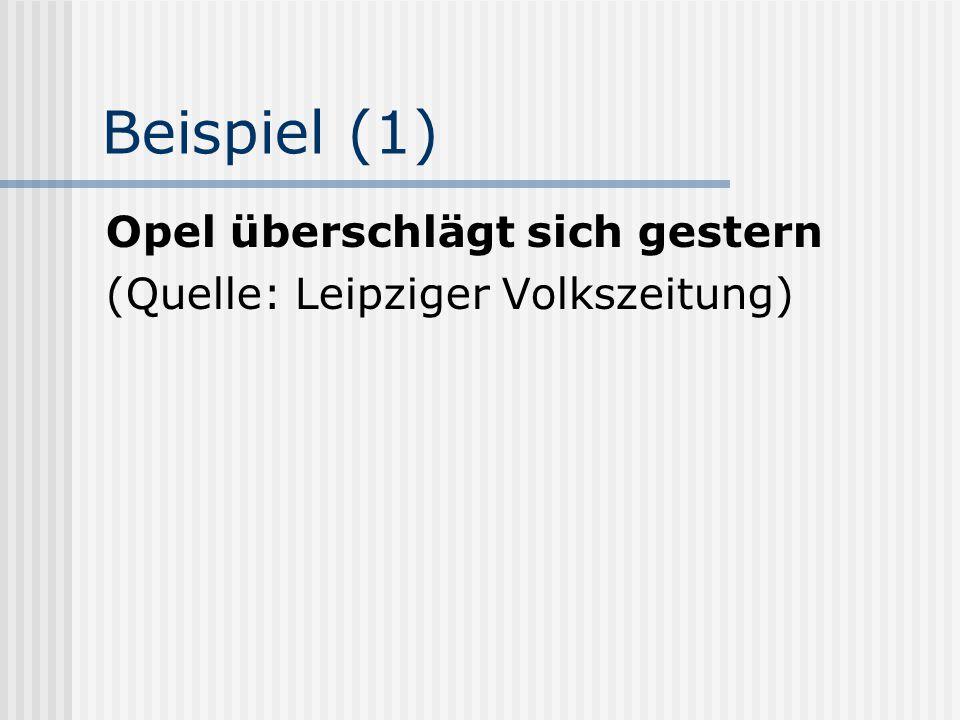 Beispiel (1) Opel überschlägt sich gestern (Quelle: Leipziger Volkszeitung)
