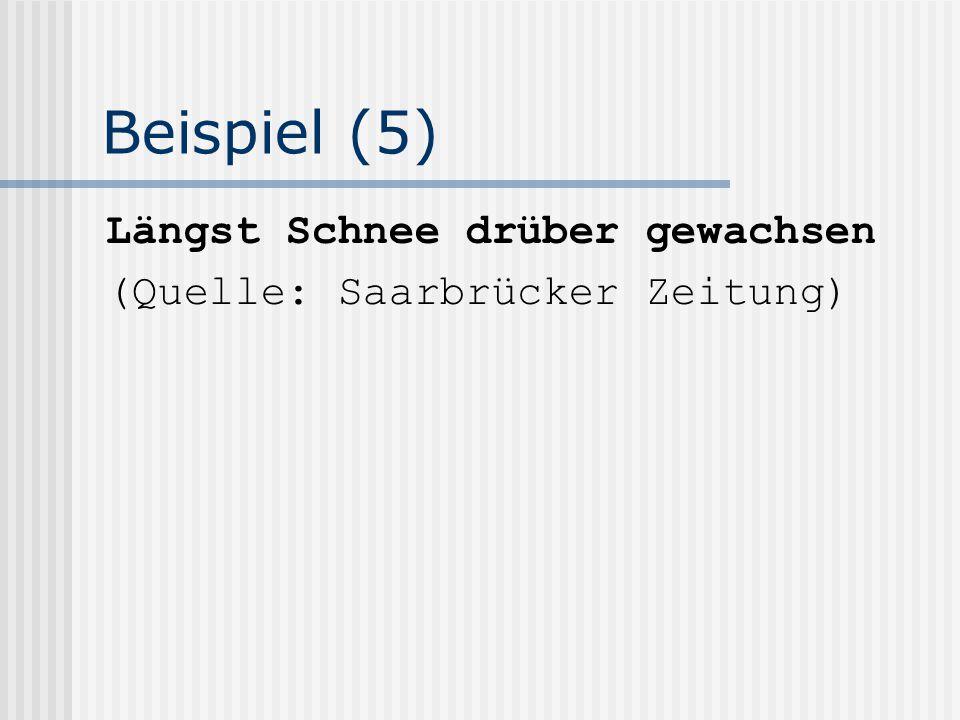 Beispiel (5) Längst Schnee drüber gewachsen (Quelle: Saarbrücker Zeitung)
