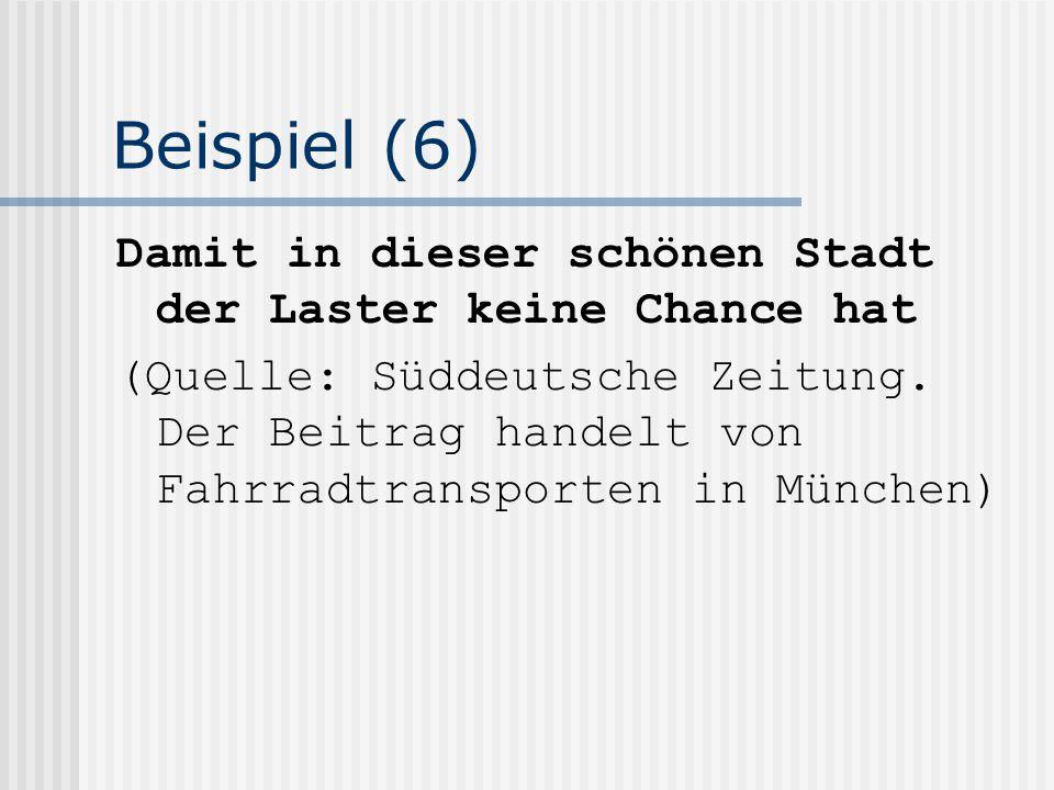 Beispiel (6) Damit in dieser schönen Stadt der Laster keine Chance hat (Quelle: Süddeutsche Zeitung. Der Beitrag handelt von Fahrradtransporten in Mün