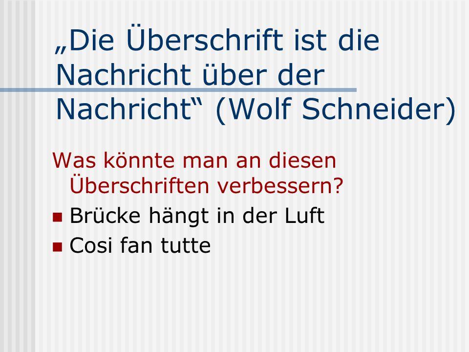 """""""Die Überschrift ist die Nachricht über der Nachricht"""" (Wolf Schneider) Was könnte man an diesen Überschriften verbessern? Brücke hängt in der Luft Co"""