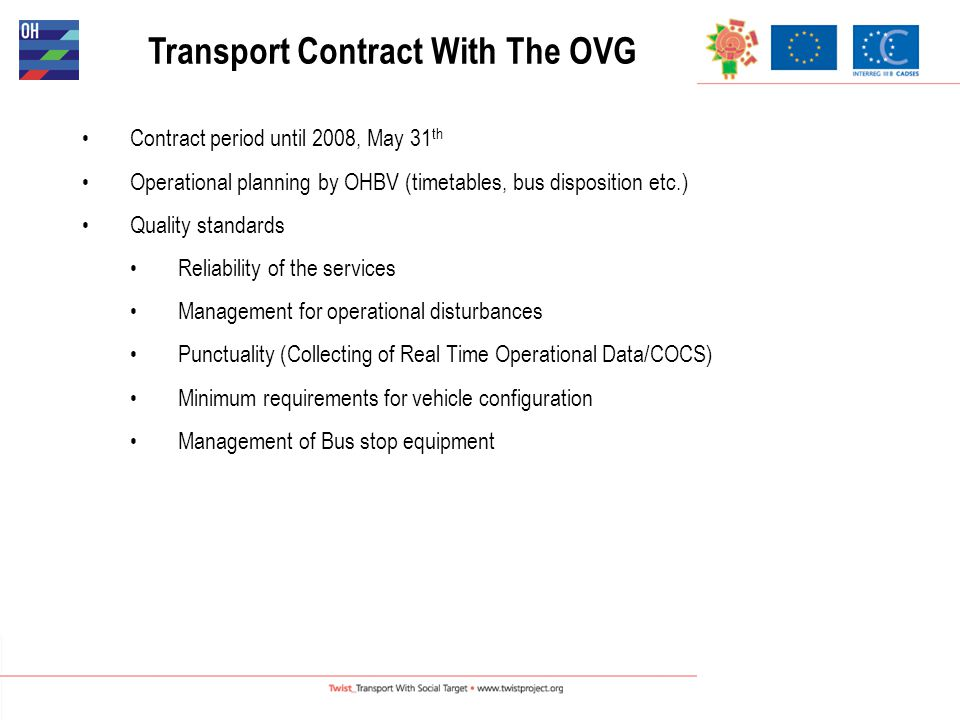 Contract Analysis and First Conclusions Transport Contract is appropriate for public transport management First experiences identify fields for optimisation and contract adjustment Analysis of Cost Statements and Operational Performance Report as tool for public transport system adjustment Monitoring of the fulfilment of quality standards in public transport Transport Contract With The OVG