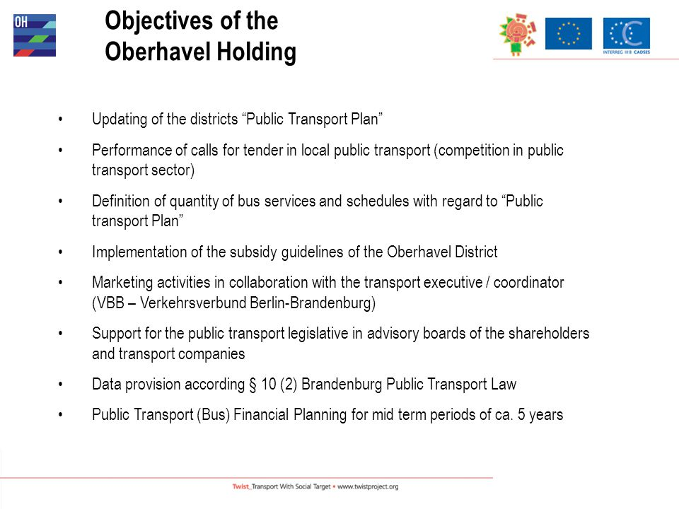 Contract period until 2008, May 31 th Operational planning by OHBV (timetables, bus disposition etc.) Quality standards Reliability of the services Management for operational disturbances Punctuality (Collecting of Real Time Operational Data/COCS) Minimum requirements for vehicle configuration Management of Bus stop equipment Transport Contract With The OVG