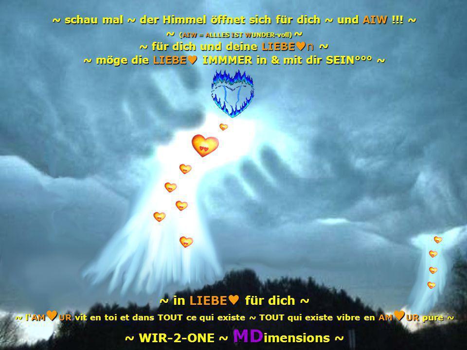 ~ schau mal ~ der Himmel öffnet sich für dich ~ und AIW !!! ~ ~ (AIW = ALLLES IST WUNDER-voll) ~ ~ für dich und deine LIEBE ♥ n ~ ~ möge die LIEBE ♥ I