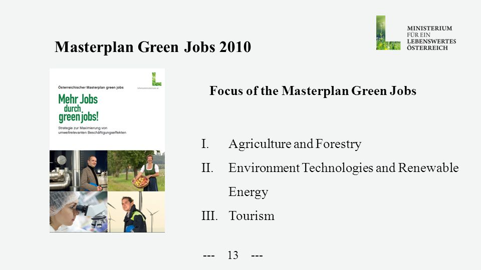--- 13 --- Focus of the Masterplan Green Jobs Masterplan Green Jobs 2010 I.Agriculture and Forestry II.Environment Technologies and Renewable Energy III.Tourism