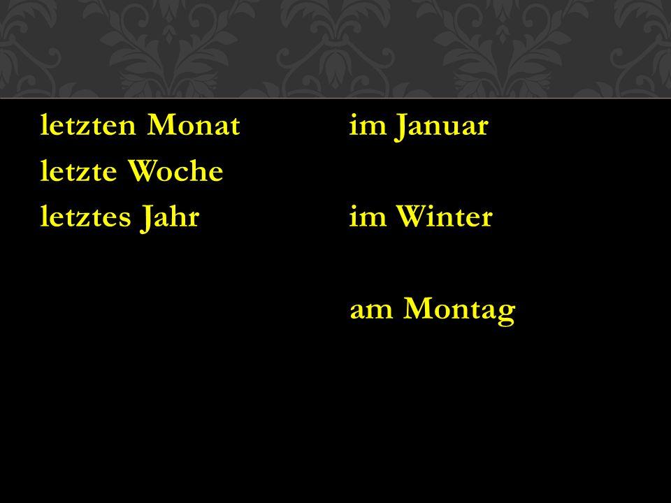 letzten Monat letzte Woche letztes Jahr im Januar im Winter am Montag