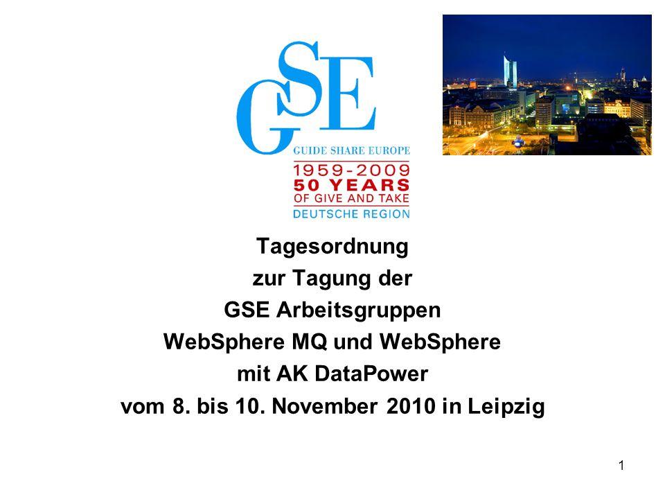 1 Tagesordnung zur Tagung der GSE Arbeitsgruppen WebSphere MQ und WebSphere mit AK DataPower vom 8. bis 10. November 2010 in Leipzig