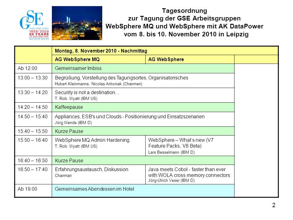 2 Tagesordnung zur Tagung der GSE Arbeitsgruppen WebSphere MQ und WebSphere mit AK DataPower vom 8. bis 10. November 2010 in Leipzig Montag, 8. Novemb