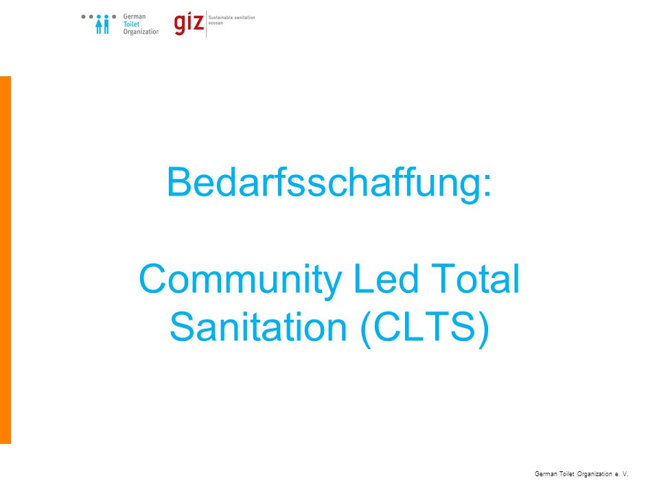 German Toilet Organization e. V. Bedarfsschaffung: Community Led Total Sanitation (CLTS)