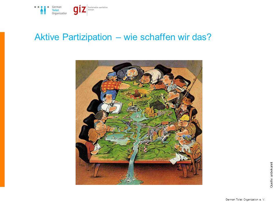 German Toilet Organization e. V. Aktive Partizipation – wie schaffen wir das Quelle: unbekannt