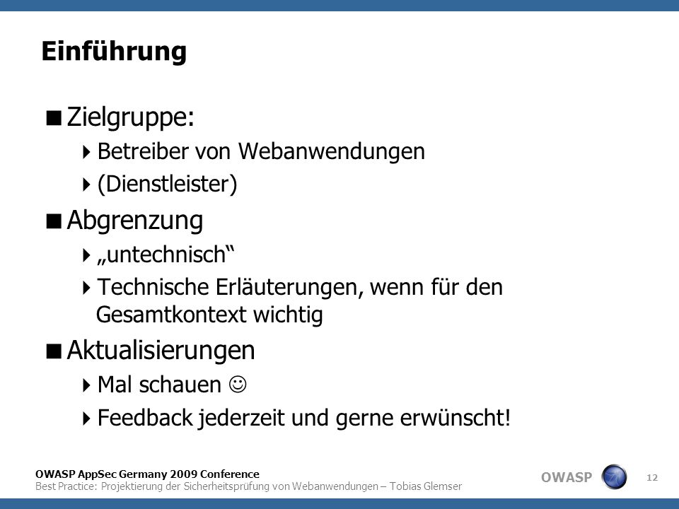 OWASP OWASP AppSec Germany 2009 Conference Best Practice: Projektierung der Sicherheitsprüfung von Webanwendungen – Tobias Glemser 12 Einführung  Zie